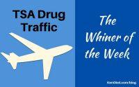 tsa drug traffic - whiner of the week