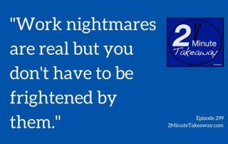 Your Work nightmare, Ken Okel professional speaker in Florida, 2 minute takeaway podcast episode 299, Keynote speaker