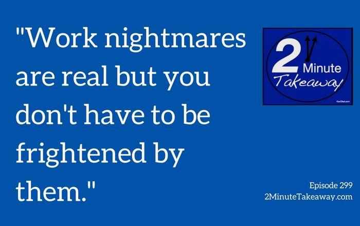 nightmares at work, Ken Okel professional speaker in Florida, 2 minute takeaway podcast episode 299, Keynote speaker