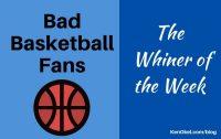 bad basketball fans, whiner of the week, Ken Okel
