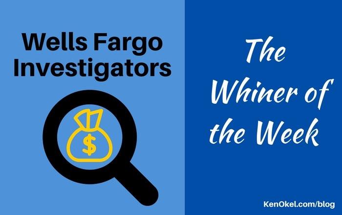Wells Fargo Investigators, Whiner of the Week, Ken Okel Professional Speaker in Florida