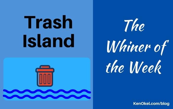 Trash Island - Whiner of the Week, Ken Okel, Professional Speaker in Florida