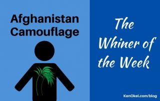 Afghanistan Camouflage, Whiner of the Week, Ken Okel, Professional Speaker in Florida