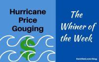 Hurricane Price Gouging, the Whiner of the Week, Ken Okel, Professional Speaker in Florida
