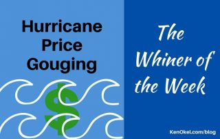 Hurricane Price Gouging, the Whiner of the Week, Ken Okel, Professional Speaker in Florida