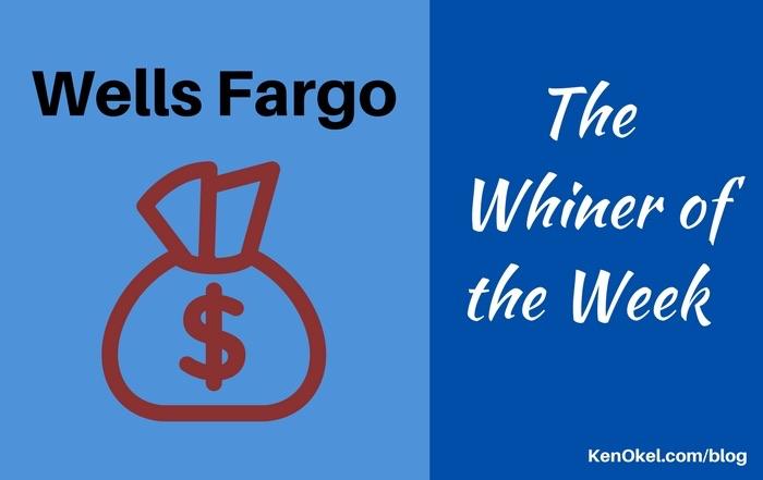 Wells Fargo Is The Whiner Of The Weekain Ken Okel