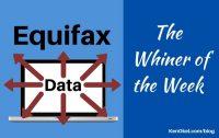 Equifax - the Whiner of the Week, Ken Okel, Professional Speaker in Florida