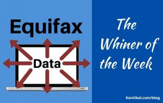 Equifax - the Whiner of the Week, Ken Okel, Professional Speaker in Florida