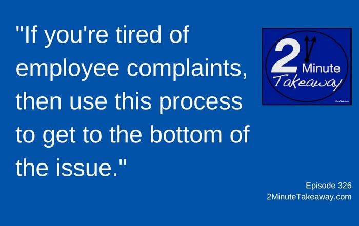How to Handle Employee Compaints, 2 Minute Takeaway Podcast, Episode 326 by Ken Okel