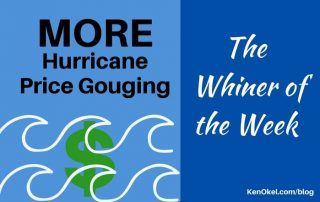 More Hurricane Price Gouging - the Whiner of the Week, Ken Okel, Professional Speaker in Florida