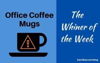 Office Coffee Mugs - the Whiner of the Week, Ken Okel, Professional Speaker in Florida