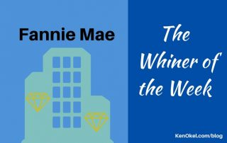 Fannie Mae - the Whiner of the Week, Ken Okel, Professional Speaker in Florida